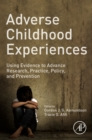 Adverse Childhood Experiences : Using Evidence to Advance Research, Practice, Policy, and Prevention - eBook