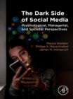 The Dark Side of Social Media : Psychological, Managerial, and Societal Perspectives - eBook