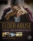 Elder Abuse : Forensic, Legal and Medical Aspects - eBook