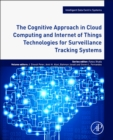 The Cognitive Approach in Cloud Computing and Internet of Things Technologies for Surveillance Tracking Systems - Book
