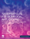 Nanoparticles for Biomedical Applications : Fundamental Concepts, Biological Interactions and Clinical Applications - Book