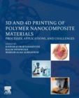 3D and 4D Printing of Polymer Nanocomposite Materials : Processes, Applications, and Challenges - Book