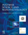 Polymer Science and Nanotechnology : Fundamentals and Applications - eBook
