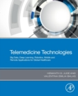 Telemedicine Technologies : Big Data, Deep Learning, Robotics, Mobile and Remote Applications for Global Healthcare - Book
