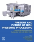 Present and Future of High Pressure Processing : A Tool for Developing Innovative, Sustainable, Safe and Healthy Foods - eBook