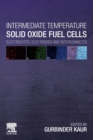 Intermediate Temperature Solid Oxide Fuel Cells : Electrolytes, Electrodes and Interconnects - Book