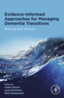 Evidence-informed Approaches for Managing Dementia Transitions : Riding the Waves - eBook