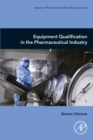 Equipment Qualification in the Pharmaceutical Industry - eBook