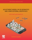 Adjustment Models in 3D Geomatics and Computational Geophysics : With MATLAB Examples Volume 4 - Book