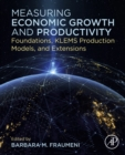 Measuring Economic Growth and Productivity : Foundations, KLEMS Production Models, and Extensions - eBook