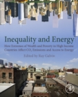 Inequality and Energy : How Extremes of Wealth and Poverty in High Income Countries Affect CO2 Emissions and Access to Energy - eBook