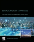 Social Impacts of Smart Grids : The Future of Smart Grids and Energy Market Design - Book