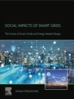 Social Impacts of Smart Grids : The Future of Smart Grids and Energy Market Design - eBook