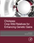 Chickpea: Crop Wild Relatives for Enhancing Genetic Gains - eBook