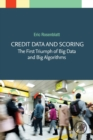 Credit Data and Scoring : The First Triumph of Big Data and Big Algorithms - Book