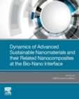 Dynamics of Advanced Sustainable Nanomaterials and their Related Nanocomposites at the Bio-Nano Interface - Book
