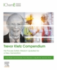 Trevor Kletz Compendium : His Process Safety Wisdom Updated for a New Generation - eBook