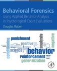 Behavioral Forensics : Using Applied Behavior Analysis in Psychological Court Evaluations - Book