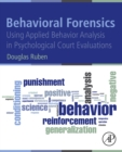 Behavioral Forensics : Using Applied Behavior Analysis in Psychological Court Evaluations - eBook