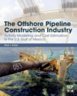The Offshore Pipeline Construction Industry : Activity Modeling and Cost Estimation in the United States Gulf of Mexico - Book