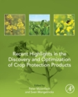 Recent Highlights in the Discovery and Optimization of Crop Protection Products - Book