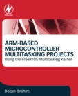 ARM-Based Microcontroller Multitasking Projects : Using the FreeRTOS Multitasking Kernel - Book