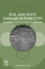 Soil and Root Damage in Forestry : Reducing the Impact of Forest Mechanization - eBook