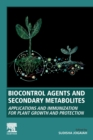 Biocontrol Agents and Secondary Metabolites : Applications and Immunization for Plant Growth and Protection - Book