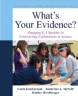 What's Your Evidence? : Engaging K-5 Children in Constructing Explanations in Science - Book