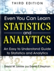 Even You Can Learn Statistics and Analytics : An Easy to Understand Guide to Statistics and Analytics - Book