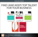 Find (and Keep) Top Talent for Your Business (Collection) - eBook