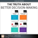 The Truth About Better Decision-Making (Collection) - eBook