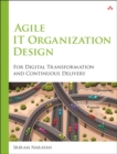 Agile IT Organization Design : For Digital Transformation and Continuous Delivery - Book