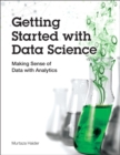 Getting Started with Data Science : Making Sense of Data with Analytics - Book