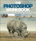 The Photoshop Workbook : Professional Retouching and Compositing Tips, Tricks, and Techniques - Book