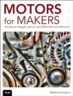 Motors for Makers : A Guide to Steppers, Servos, and Other Electrical Machines - Book