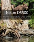 Nikon D5500 : From Snapshots to Great Shots - Book