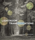Lightroom Transformations : Realizing your vision with Adobe Lightroom plus Photoshop - Book