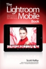 The Lightroom Mobile Book : How to extend the power of what you do in Lightroom to your mobile devices - Book