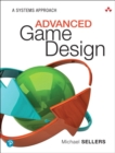 Advanced Game Design : A Systems Approach - Book