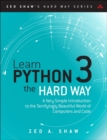 Learn Python 3 the Hard Way : A Very Simple Introduction to the Terrifyingly Beautiful World of Computers and Code - Book