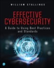 Effective Cybersecurity : A Guide to Using Best Practices and Standards - Book
