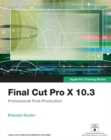 Final Cut Pro X 10.3 - Apple Pro Training Series : Professional Post-Production - Book