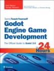 Godot Engine Game Development in 24 Hours, Sams Teach Yourself : The Official Guide to Godot 3.0 - Book