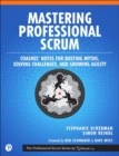 Mastering Professional Scrum : Coaches' Notes for Busting Myths, Solving Challenges, and Growing Agility - Book