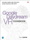 Google Daydream VR Cookbook : Building Games and Apps with Google Daydream and Unity - Book