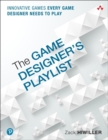 The Game Designer's Playlist : Innovative Games Every Game Designer Needs to Play - Book