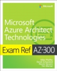 Exam Ref AZ-300 Microsoft Azure Architect Technologies - Book