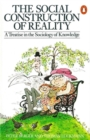 The Social Construction of Reality : A Treatise in the Sociology of Knowledge - Book