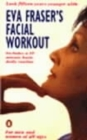 Eva Fraser's Facial Workout : Look Fifteen Years Younger with this Easy Daily Routine - Book